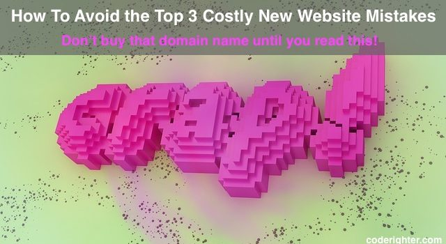 Avoid Top 3 Costly New Website Mistakes